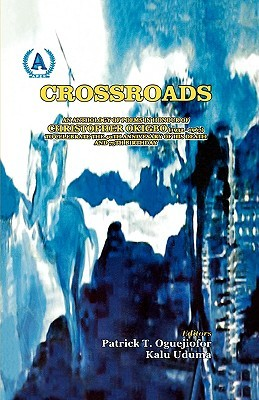 Crossroads. An Anthology Of Poems In Honour Of Christopher Okigbo  by  Patrick T. Oguejiofor