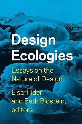 Design Ecologies: Essays on the Nature of Design  by  Lisa Tilder