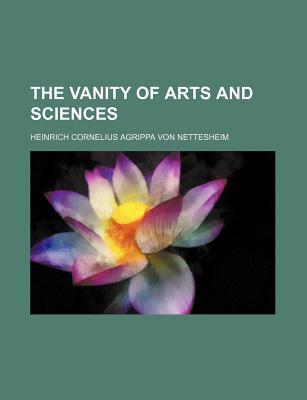 The Vanity of Arts and Sciences  by  Cornelius Agrippa