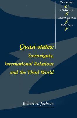 Quasi-States: Sovereignty, International Relations and the Third World Robert H. Jackson