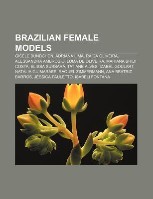 Brazilian Female Models: Gisele B Ndchen, Adriana Lima, Raica Oliveira, Alessandra Ambrosio, Luma de Oliveira, Mariana Bridi Costa Source Wikipedia