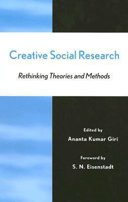 Creative Social Research: Rethinking Theories and Methods  by  Ananta Kumar Giri