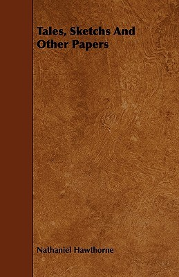 Tales, Sketchs and Other Papers  by  Nathaniel Hawthorne