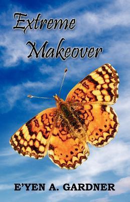 Extreme Makeover  by  Eyen A. Gardner