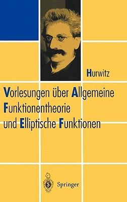 Vorlesungen Uber Allgemeine Funktionen-Theorie Und Elliptische Funktionen Adolf Hurwitz