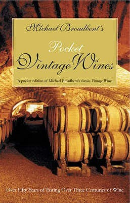 Michael BroadbentS Pocket Vintage Wine Companion: Over Fifty Years Of Tasting Over Three Centuries Of Wine  by  Michael Broadbent