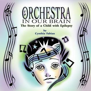 Orchestra in Our Brain: The Story of a Child with Epilepsy  by  Cynthia Fabian
