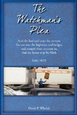 The Watchmans Plea  by  David Wlazlak