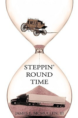 Steppin Round Time  by  James E. McMullen III