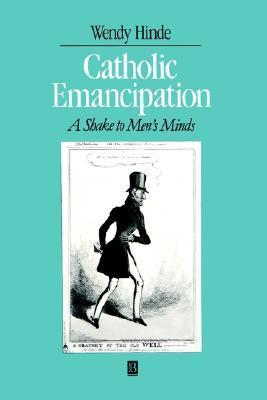 Catholic Emancipation: A Shake to Mens Minds  by  Wendy Hinde