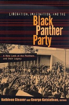 Liberation, Imagination and the Black Panther Party: A New Look at the Black Panthers and Their Legacy Cleaver Kathlee