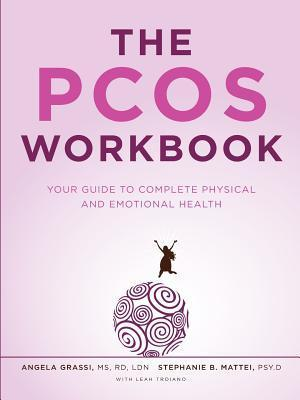 The Pcos Workbook: Your Guide to Complete Physical and Emotional Health  by  Angela Grassi