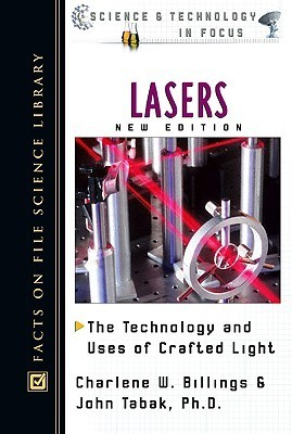 Lasers: The Technology and Uses of Crafted Light Charlene W. Billings