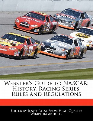Websters Guide to NASCAR: History, Racing Series, Rules and Regulations  by  Jenny Reese