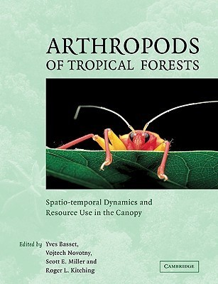 Arthropods of Tropical Forests: Spatio-Temporal Dynamics and Resource Use in the Canopy Yves Basset