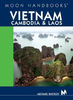 Moon Handbooks Vietnam, Cambodia, and Laos Michael  Buckley