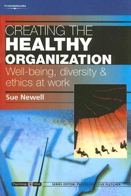 Creating The Healthy Organization: Well Being, Diversity And Ethics At Work: Psychology @ Work Series  by  Susan Newell