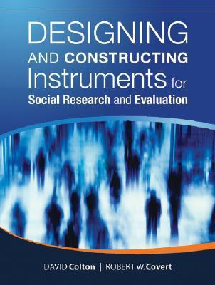 Designing and Constructing Instruments for Social Research and Evaluation David Colton