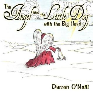 The Angel and the Little Dog with the Big Heart  by  Darren ONeill