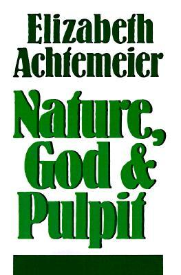 Nature, God and Pulpit Elizabeth Rice Achtemeier