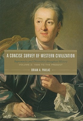 A Concise Survey Of Western Civilization: Supremacies And Diversities Throughout History, Vol. 2: 1500 To The Present  by  Brian A. Pavlac