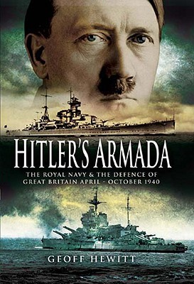 Hitlers Armada: The Royal Navy & the Defence of Great Britain April - October 1940  by  Geoff Hewitt