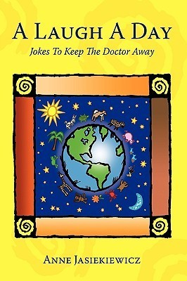 A Laugh a Day: Jokes to Keep the Doctor Away  by  Anne Jasiekiewicz