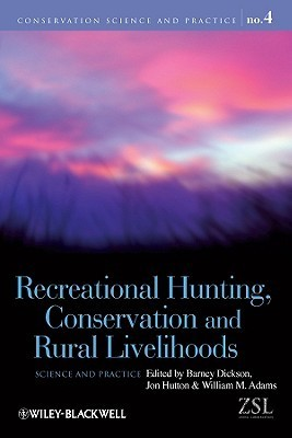 Recreational Hunting, Conservation and Rural Livelihoods: Science and Practice Barney Dickson