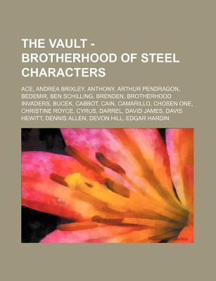 The Vault - Brotherhood of Steel Characters: Ace, Andrea Brixley, Anthony, Arthur Pendragon, Bedemir, Ben Schilling, Brenden, Brotherhood Invaders, Bu  by  Source Wikipedia