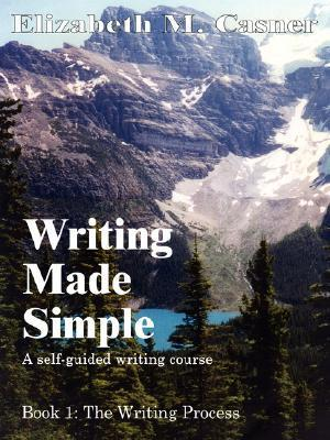 Writing Made Simple: Book 1: The Writing Process Elizabeth M. Casner
