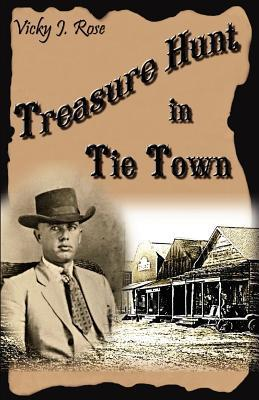 Treasure Hunt in Tie Town: Vicky J. Rose  by  Vicky J. Rose