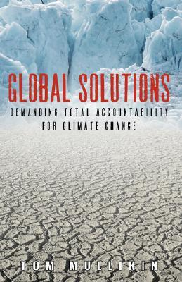 Global Solutions: Demanding Total Accountability for Climate Change  by  Tom S Mullikin