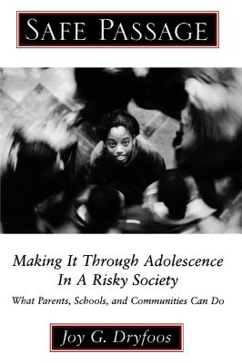 Safe Passage: Making It Through Adolescence in a Risky Society: What Parents, Schools, and Communities Can Do Joy G. Dryfoos