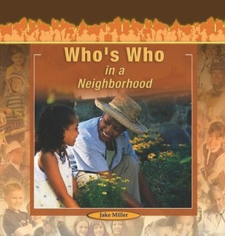 Whos Who in a Neighborhood  by  Jake Miller