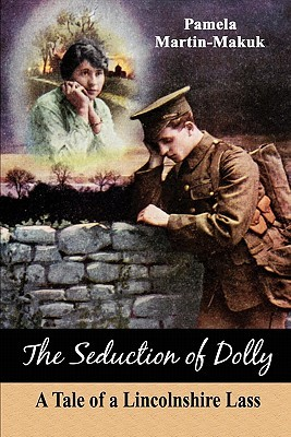 The Seduction of Dolly: A Tale of a Lincolnshire Lass Pamela Martin-Makuk