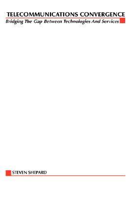 Telecom Convergence, 2/E Steven Shepard
