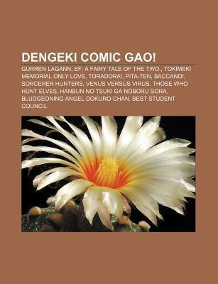 Dengeki Comic Gao!: Gurren Lagann, Ef: A Fairy Tale of the Two., Tokimeki Memorial Only Love, Toradora!, Pita-Ten, Baccano!, Sorcerer Hunt  by  Source Wikipedia