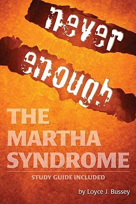 Never Enough: The Martha Syndrome  by  Loyce J. Bussey