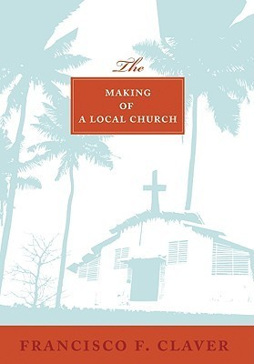 The Making Of A Local Church  by  Francisco F. Claver