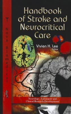 Handbook of Stroke and Neurocritical Care  by  Vivien H. Lee
