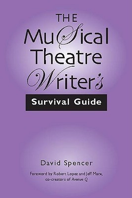 The Musical Theatre Writers Survival Guide David Spencer