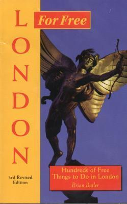 London for Free: Hundreds of Free Things to Do in London (For Free Series) Brian Butler