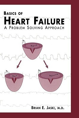 Basics of Heart Failure: A Problem Solving Approach Brian E. Jaski