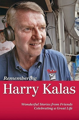 Remembering Harry Kalas   Wonderful Stories From Friends Celebrating A Great Life Rich Wolfe