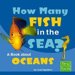 How Many Fish in the Sea?: A Book about Oceans  by  Linda Tagliaferro