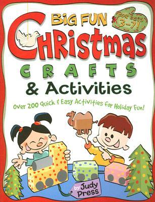 Big Fun Christmas Crafts & Activities: Over 200 Quick & Easy Activities for Holiday Fun!  by  Judy Press