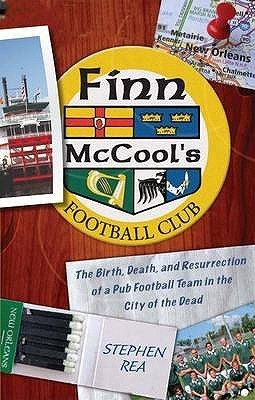 Finn McCools Football Club: The Birth, Death, and Resurrection of a Pub Soccer Team in the City of the Dead. Stephen Rea  by  Stephen Rea