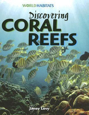 Discovering Coral Reefs Janey Levy