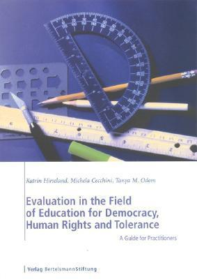 Evaluation in the Field of Education for Democracy, Human Rights and Tolerance: A Guide for Practitioners Katrin Hirseland
