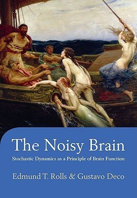 The Noisy Brain: Stochastic Dynamics as a Principle of Brain Function  by  Edmund T. Rolls